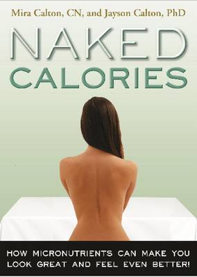 Naked Calories: Discover How Micronutrients Can Maximize Weight Loss, Prevent Disease and Enhance Your Life