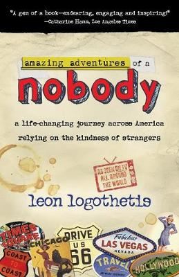 Amazing Adventures Of A Nobody: A Life Changing Journey Across America Relying on the Kindness of Strangers.