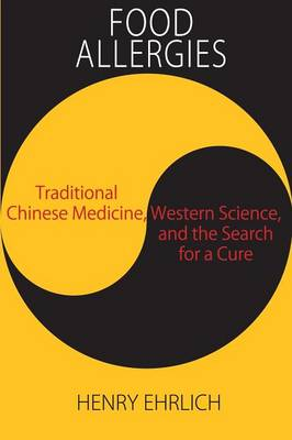 Food Allergies: Traditional Chinese Medicine, Western Science, and the Search for a Cure