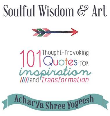 Soulful Wisdom & Art : 101 Thought-Provoking Quotes for Inspiration and Transformation