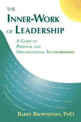 The Inner-work of Leadership: A Guide to Personal and Organizational Transformation
