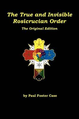 The True and Invisible Rosicrucian Order: The Original Edition
