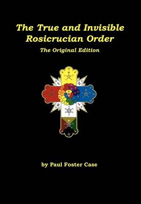 The True and Invisible Rosicrucian Order: The Original Edition - Limited Hardbound Edition