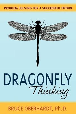 Dragonfly Thinking: Problem Solving for a Successful Future