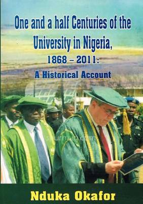 One and a Half Centuries of the University in Nigeria, 1868 - 2011. a Historical Account
