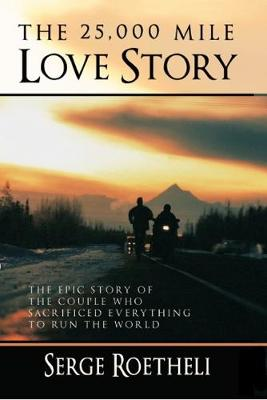 The 25,000 Mile Love Story: The Epic Story of the Couple Who Sacrificed Everything to Run the World