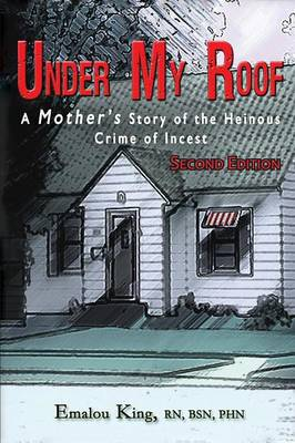 Under My Roof: A Mother's Story of the Heinous Crime of Incest
