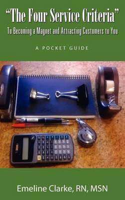 The Four Service Criteria: To Becoming a Magnet and Attracting Customers to You. a Pocket Guide