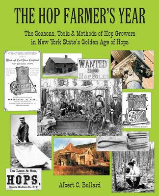 The Hop Farmer's Year: The Seasons, Tools and Methods of Hop Growers in New York State's Golden Age of Hops