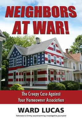 Neighbors at War!: The Creepy Case Against Your Homeowners Association
