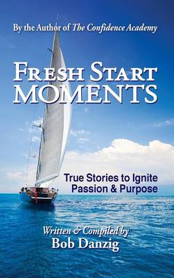 Fresh Start Moments: True Stories to Ignite Passion and Purpose