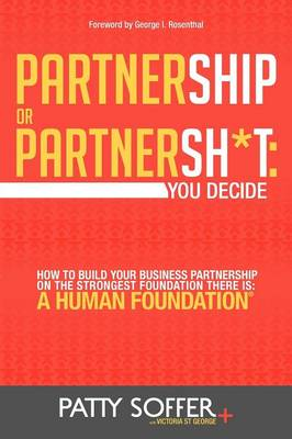 Partnership or Partnersh*t: You Decide. How to Build Your Business Partnership on the Strongest Foundation There Is- A Human Foundation