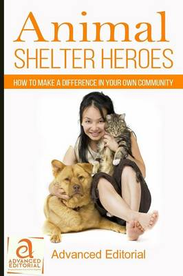 Animal Shelter Heroes: How to Make a Difference in Your Own Community