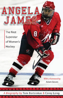 Angela James: The First Superstar of Canadian Women's Hockey