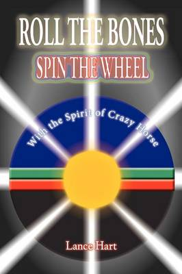 Roll the Bones, Spin the Wheel, with the Spirit of Crazy Horse