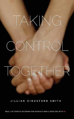 Taking Control Together: Real Life Stories for Caring for Yourself & a Loved One with Multiple Sclerosis