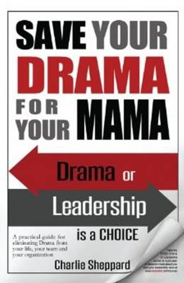 Save Your Drama for Your Mama: Drama or Leadership is a Choice