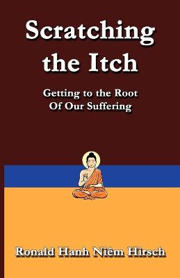 Scratching the Itch: Getting to the Root of Our Suffering