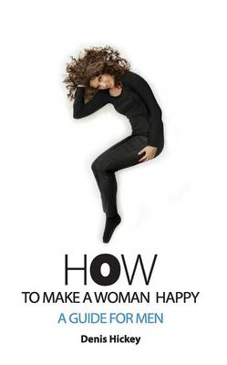 How to Make a Woman Happy, a Guide for Men