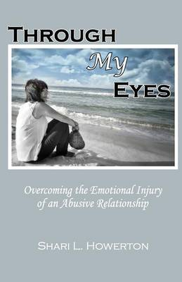 Through My Eyes: Overcoming the Emotional Injury of an Abusive Relationship