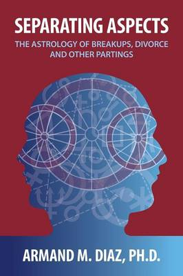 Separating Aspects: The Astrology of Break-Ups, Divorce, and Other Partings