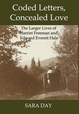 Coded Letters, Concealed Love: The Larger Lives of Harriet Freeman and Edward Everett Hale