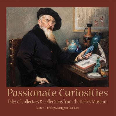 Passionate Curiosities: Tales of Collectors & Collections from the Kelsey Museum
