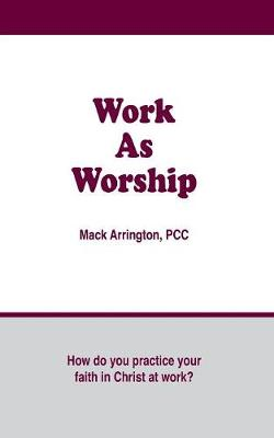 Work as Worship: How Do You Practice Your Faith in Christ at Work?