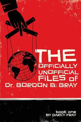 The Officially Unofficial Files of Dr. Gordon B. Gray