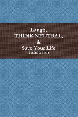 Laugh, Think Neutral & Save Your Life