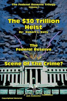 The $30 Trillion Heist---The Federal Reserve---Scene of the Crime?