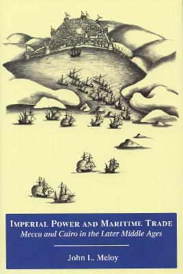 Imperial Power and Maritime Trade: Mecca and Cairo in the Later Middle Ages