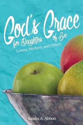 God's Grace for Daughters of Eve: Lovers, Mothers and Others
