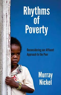 Rhythms of Poverty: Reconsidering Our Affluent Approach to the Poor