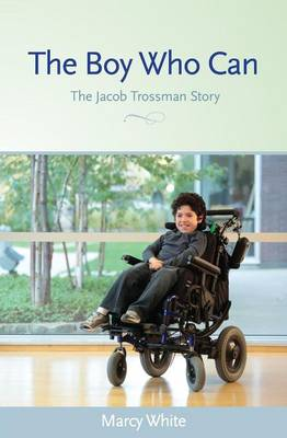 The Boy Who Can: The Jacob Trossman Story