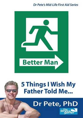 Better Man: 5 Things I Wish My Father Told Me