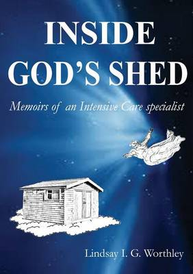 Inside God's Shed: Memoirs of an Intensive Care Specialist
