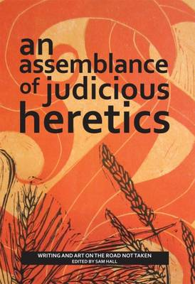 An Assemblance of Judicious Heretics: Writing and Art on the Road Not Taken