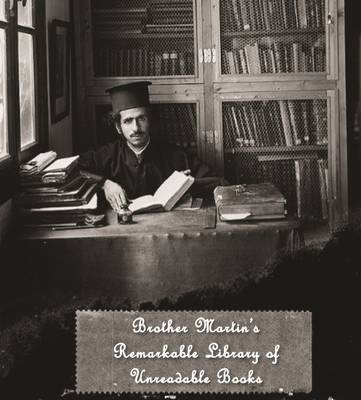 Brother Martin's Remarkable Library of Unreadable Books