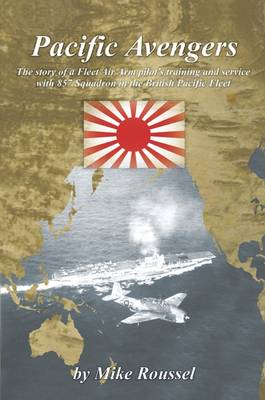 Pacific Avengers: The Story of a Fleet Air Arm Pilot's Training and Service with 857 Squadron in the British Pacific Fleet