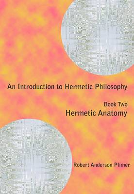 An Introduction to Hermetic Philosophy: Hermetic Anatomy: Book Two