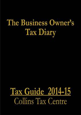 The Business Owner's Tax Diary 2014-15: Tax Guide