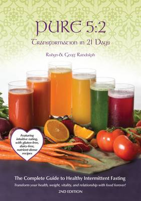 Pure 5:2 Transformation in 21 Days: Intermittent Fasting & Intuitive Eating with Nutrient Dense Recipes for: Detox, Weight Loss and Prevention