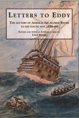 Letters to Eddy: The Letters of Admiral Alfred Ryder