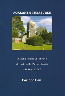 Foxearth Treasures: A Social History of Foxearth (Essex) and Guide to the Parish Church of SS Peter & Paul
