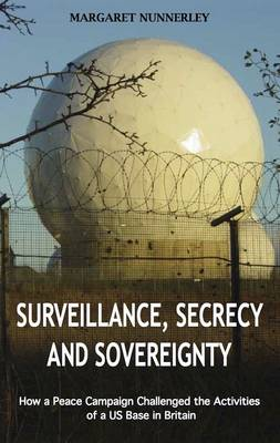 Surveillance, Secrecy and Sovereignty: How a Peace Campaign Challenged the Activities of a US Base in Britain