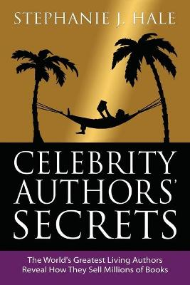 Celebrity Authors Secrets: The World's Greatest Living Authors Reveal How They Sell Millions of Books