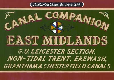 Pearson's Canal Companion : East Midlands: G.U. Leicester Section, Non-tidal Trent, Erewash, Grantham & Chesterfield Canals