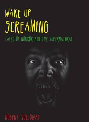 Wake Up Screaming: Tales of Horror and Supernatural