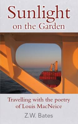 Sunlight on the Garden: Travelling with the Poetry of Louis MacNeice